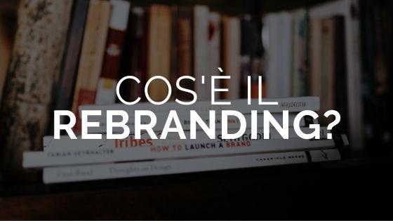 Cos'è il Rebranding e perché è così importante?