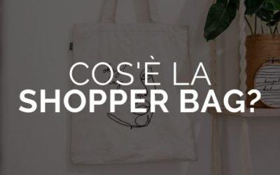 Cos'è la shopper bag e perché è così importante?
