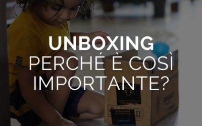 Unboxing: perché è così importante?
